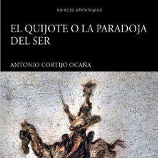 Libros: EL QUIJOTE O LA PARADOJA DEL SER (ANTONIO CORTIJO OCAÑA) CALAMBUR 2019. Lote 163086802