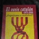 Libros: EL OASIS CATALAN ( 1975-2010 ) ¿ ESPEJISMO O REALIDAD ) XAVIER CASALS ENSAYO EDHASA. Lote 164719770