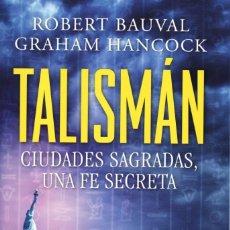 Libros: TALISMAN: CIUDADES SAGRADAS, UNA FE SECRETA DE R. BAUVAL Y G. HANCOCK - 2008 (NUEVO). Lote 169020508