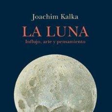 Libros: LA LUNA INFLUJO, ARTE Y PENSAMIENTO KALKA, JOACHIM SIRUELA, 2019.21,5 CM CONDICIÓN: NUEVO. LA S. Lote 169713544