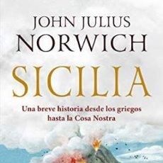 Libros: SICILIA, UNA BREVE HISTORIA DESDE LOS GRIEGOS HASTA LA COSA NOSTRA NORWICH, JOHN JULIUS ATICO DE L. Lote 210189846