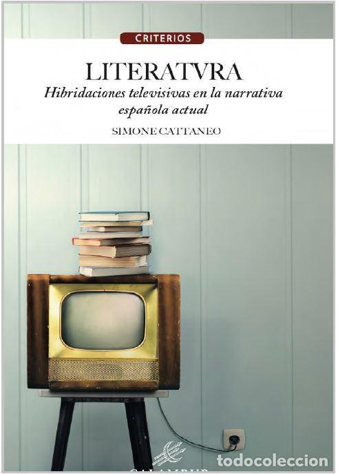 LITERATVRA. HIBRIDACIONES TELEVISIVAS EN LA NARRATIVA ESPAÑOLA ACTUAL (S. CATTANEO) CALAMBUR 2019 (Libros Nuevos - Literatura - Ensayo)