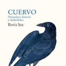 Libros: CUERVO NATURALEZA, HISTORIA Y SIMBOLISMO SAX, BORIA SIRUELA, 2019 GASTOS DE ENVIO GRATIS. Lote 171078338