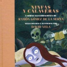 Libros: RAMÓN GÓMEZ DE LA SERNA NINFAS Y CALAVERAS, TEXTOS SELECCIONADOS E ILUSTRADOS POR DAVID VELA. Lote 172764440