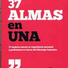 Libros: 37 ALMAS EN UNA. 37 MUJERES NARRAN SU EXPERIENCIA PERSONAL Y PROFESIONAL EN BUSCA DEL LIDERAZGO FEME. Lote 173733120