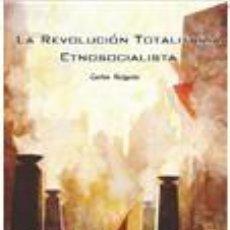 Libros: LA REVOLUCION TOTALITARIA ETNOSOCIALISTA; ESPECTACULAR OBRA DE CARLOS RAIGADA DONDE PARTE FUNDAMENTA. Lote 293499918