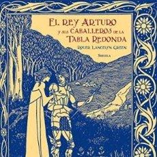 Livros: EL REY ARTURO Y SUS CABALLEROS DE LA TABLA REDONDA ROGER LANCELYN GREEN EDICIONES SIRUELA, 2018. ENC. Lote 176314794