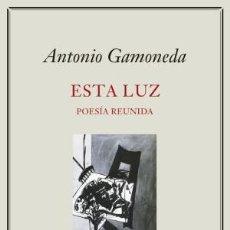 Libros: ESTA LUZ. VOLUMEN I (1947-2004) POESÍA REUNIDA GAMONEDA, ANTONIO : GALAXIA GUTENBERG 2019 . ENCUADE. Lote 177545678