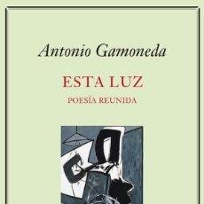 Libros: ESTA LUZ (1995,2005-2019) VOLUMEN 2. POESÍA REUNIDA GAMONEDA, ANTONIO GASTOS ENVIO GRATIS. Lote 177545755