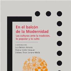 Libros: EN EL BALCÓN DE LA MODERNIDAD.LAS CULTURAS ANTE LA TRADICIÓN... (VV.AA) CALAMBUR 2015. Lote 181322623