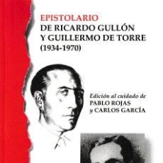 Libros: EPISTOLARIO DE RICARDO GULLÓN Y GUILLERMO DE TORRE 1934-1970 (P. ROJAS / C. GARCÍA) F.U.E. 2019. Lote 181515596