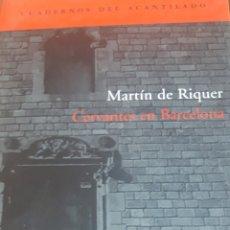 Libros: CERVANTES EN BARCELONA, M.DE RIQUER CUADERNOS DEL ACANTILADO. Lote 182264072