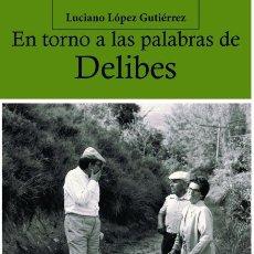 Libros: EN TORNO A LAS PALABRAS DE DELIBES (LUCIANO LÓPEZ GUTIÉRREZ) CASTILLA 2013. Lote 182369593