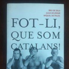 Libros: FOT-LI, QUE SOM CATALANS! BUSCA DEFINIR-NOS A TRAVÉS DE LA SÀTIRA LITERÀRIA I NO DE L'ASSAIG RAONAT.. Lote 182506217