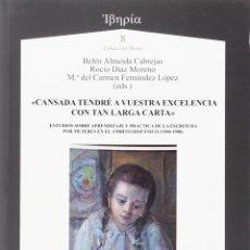 Libros: CANSADA TENDRÉ A VUESTRA EXCELENCIA ANTE TAN LARGA CARTA. ESTUDIOS SOBRE APRENDIZAJE Y PRÁCTICA.... Lote 182836453