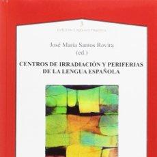 Libros: CENTROS DE IRRADIACIÓN Y PERIFERIAS DE LA LENGUA ESPAÑOLA (J. Mª SANTOS ROVIRA) AXAC 2016. Lote 182841726
