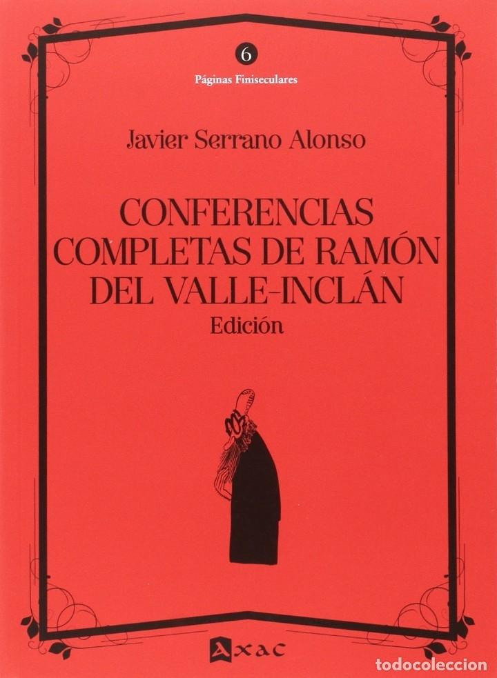 CONFERENCIAS COMPLETAS DE RAMÓN DEL VALLE-INCLÁN . EDICIÓN. (JAVIER SERRANO ALONSO) AXAC 2017 (Libros Nuevos - Literatura - Ensayo)