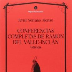 Libros: CONFERENCIAS COMPLETAS DE RAMÓN DEL VALLE-INCLÁN . EDICIÓN. (JAVIER SERRANO ALONSO) AXAC 2017. Lote 182842567