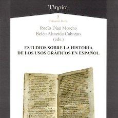 Libros: ESTUDIOS SOBRE LA HISTORIA DE LOS USOS GRÁFICOS EN ESPAÑOL (DÍAZ MORENO/ALMEIDA CABREJAS) AXAC 2014. Lote 182859532