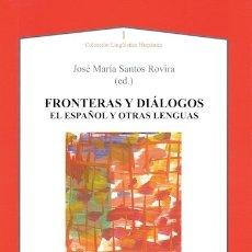 Libros: FRONTERAS Y DIÁLOGOS. EL ESPAÑOL Y OTRAS LENGUAS (SANTOS ROVIRA) AXAC 2014. Lote 182862258