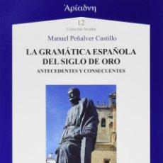 Libros: LA GRAMÁTICA ESPAÑOLA DEL SIGLO DE ORO. ANTECEDENTES Y CONSECUENTES (PEÑALVER CASTILLO) AXAC 2015. Lote 182863961