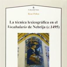Libros: LA TÉCNICA LEXICOGRÁFICA EN EL VOCABULARIO DE NEBRIJA C. 1495 (R. PELLEN) AXAC 2014. Lote 182883610