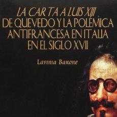 Libros: LA CARTA A LUIS XIII DE QUEVEDO Y LA POLÉMICA ANTIFRANCESA EN ITALIA EN EL SIGLO XVII (L. BARONE) . Lote 183686021