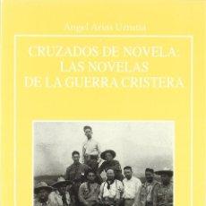 Libros: CRUZADOS DE NOVELA: LAS NOVELAS DE LA GUERRA CRISTERA (ARIAS URRUTIA) EUNSA 2002. Lote 184364775