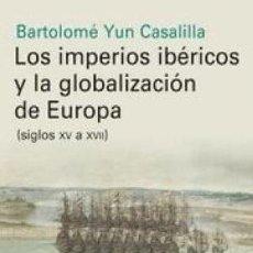 Livros: LOS IMPERIOS IBÉRICOS Y LA GLOBALIZACIÓN DE EUROPA YUN CASALILLA, BARTOLOMÉ : GALAXIA GUTENBERG, S. Lote 184511592