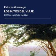 Libros: LOS MITOS DEL VIAJE. ESTÉTICA Y CULTURA VIAJERAS.- PATRICIA ALMARCEGUI . Lote 184888387