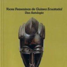 Libros: VOCES FEMENINAS DE GUINEA ECUATORIAL UNA ANTOLOGÍA REMEI SIPI MAYO. Lote 185875701