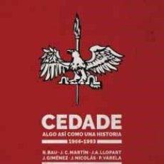 Libros: CEDADE: ALGO ASÍ COMO UNA HISTORIA (1966-1993) POR RAMÓN BAU, J. C. MARTÍN, JUAN ANTONIO LLOPART, JO. Lote 187207197