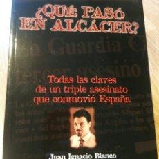 Libros: ¿QUÉ PASÓ EN ALCÁCER? JUAN IGNACIO BLANCO. Lote 187230950