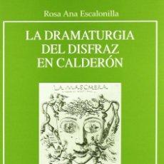 Libros: LA DRAMATÚRGIA DEL DISFRAZ EN CALDERÓN (ROSA ANA ESCALONILLA) EUNSA 2004. Lote 187297133