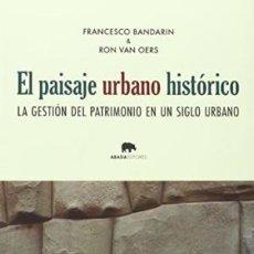 Libros: EL PAISAJE URBANO HISTORICO: LA GESTION DEL PATRIMONIO EN UN SIGLO URBANO FRANCESCO BANDARIN, ROB VA. Lote 188622596