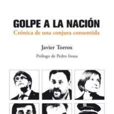 Libros: GOLPE A LA NACION: CRONICA DE UNA CONJURA CONSENTIDA JAVIER TORROX PROLOGO DE PEDRO INSUA MANUSCRIT. Lote 188622860
