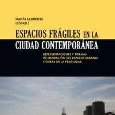 Libros: ESPACIOS FRÁGILES EN LA CIUDAD CONTEMPORÁNEA : REPRESENTACIONES Y FORMAS DE OCUPACIÓN DEL ESPACIO UR. Lote 188625813