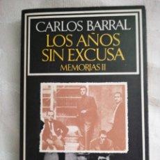 Libros: CARLOS BARRAL, (AUTÓGRAFO) LOS AÑOS SIN EXCUSA. MEMORIAS II. BARCELONA, BARRAL EDITORES, 1978.. Lote 190525425