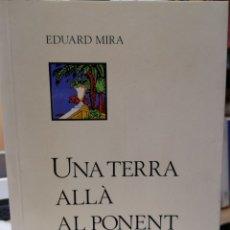 Libros: EDUARD MIRA. UNA TERRA ALLÀ AL PONENT. PRÒL. JOAN F. YVARS. 3I4, 1A ED. VALÈNCIA, SETEMBRE 1988.. Lote 190647237