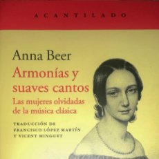 Libros: ARMONÍAS Y SUAVES CANTOS. LAS MUJERES OLVIDADAS DE LA MÚSICA CLÁSICA.ANNA BEER.-. Lote 190782711