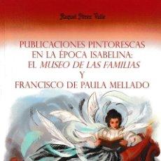 Libros: PUBLICACIONES PINTORESCAS EN LA ÉPOCA ISABELINA... (R. PÉREZ DEL VALLE) F.U.E. 2019. Lote 193847015