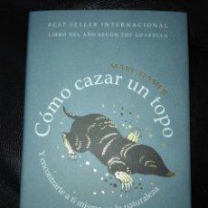 Libros: CÓMO CAZAR UN TOPO Y ENCONTRARTE A TI MISMO EN LA NATURALEZA MARC HAMER. ARIEL. 2020. LIBRO NUEVO. Lote 198047957