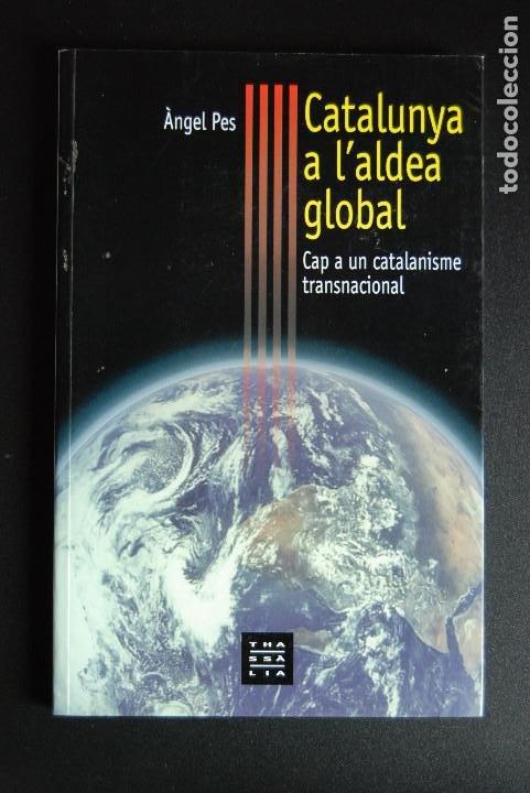 5. ÂNGEL PES - CATALUNYA A L'ALDEA GLOBAL. CAP A UN CATALANISME TRANSNACIONAL (Libros Nuevos - Literatura - Ensayo)