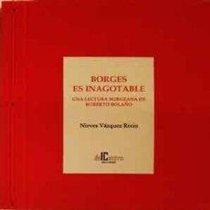 Libros: VAZQUEZ RECIO, NIEVES - BORGES ES INAGOTABLE. UNA LECTURA BORGEANA DE ROBETO BOLAÑO. Lote 201343520