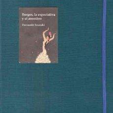 Libros: (BORGES, JORGE LUIS) IWASAKI, FERNANDO - BORGES, LA EXPECTATIVA Y EL ASOMBRO - PRIMERA EDICIÓN. Lote 201493107