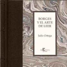 Libros: (BORGES, JORGE LUIS) ORTEGA, JULIO - BORGES Y EL ARTE DE LEER - PRIMERA EDICIÓN FIRMADA Y NUMERADA. Lote 201493132