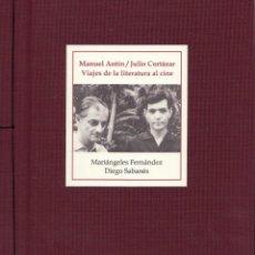 Libros: FERNÁNDEZ, M.; SABANÉS, D. - MANUEL ANTÍN / JULIO CORTÁZAR. VIAJES DE LA LITERATURA AL CINE - 1 ED.. Lote 201612447