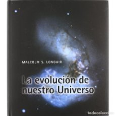 Libros: LA EVOLUCIÓN DE NUESTRO UNIVERSO - MALCOLM S. LONGAIR DESCATALOGADO!!! OFERTA!!!. Lote 201983132