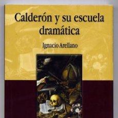 Libros: ARELLANO, IGNACIO. CALDERÓN Y SU ESCUELA DRAMÁTICA. 2001 [«ARCADIA DE LAS LETRAS»].. Lote 205685387