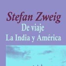 Libros: STEFAN ZWEIG - DE VIAJE - LA INDIA Y AMÉRICA. Lote 207358848
